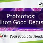 Probiotics-A billion good decisions