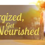Get energized, Get Nourished