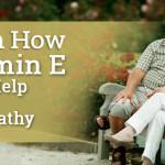 Learn How Vitamin E Could Help Control Neuropathy