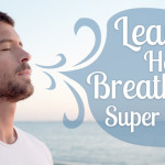 Learn How To Breathe For Super Health