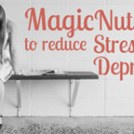 Magic Nutrients to reduce stress and depression symptoms