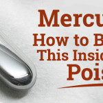 Mercury: How to block this insidious poison.