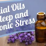 Upcoming Workshop: Essential Oils for Sleep and Chronic Stress