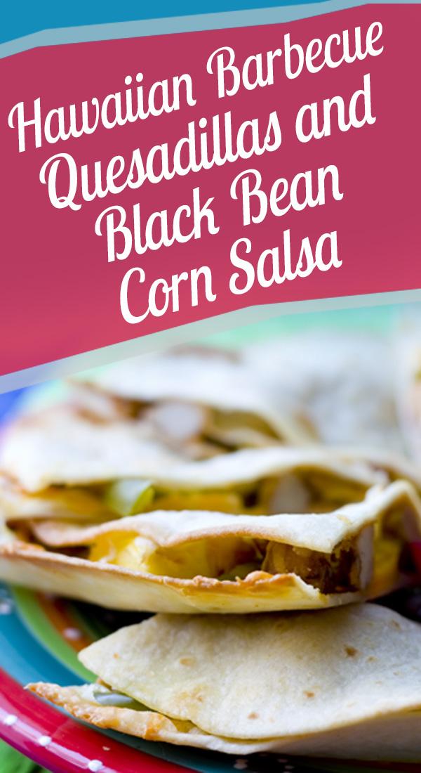 Hawaiian Barbecue Quesadillas and Black Bean Corn Salsa - Nutrition ...