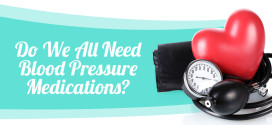 Do We All Need Blood Pressure Medications?