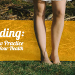 Grounding: How this New Practice Can Improve Your Health