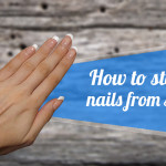 How to Stop Your Nails From Splitting