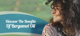 Discover The Benefits of Bergamot Oil