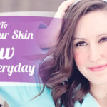 How To Make Your Skin Glow Everyday