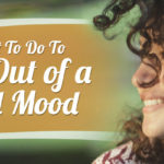 What To Do To Get Out of A Bad Mood