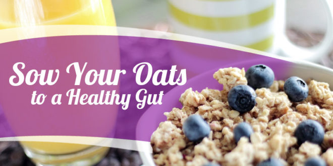 Sow Your Oats To A Healthy Gut