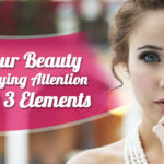 Boost Your Beauty By Paying Attention To These 3 Elements