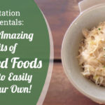 Fermentation Fundamentals: Learn the Amazing Benefits of Fermented Foods and How to Easily Create Your Own!