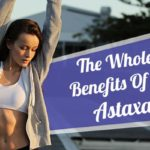 The Whole Body Benefits Of Natural Astaxanthin